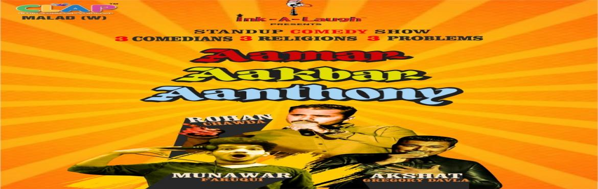 Book Online Tickets for Aamar Aakbar Aanthony, Mumbai.  Aamar Aakbar Aanthony presented by Ink-A-Laugh is a Stand up comedy show. You must have seen the Bollywood Blockbuster many a times and the only similarity Between the show and the Movie is the Fun Ride!!!In the Show Rohan, Munawar & Akshat