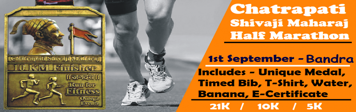 Book Online Tickets for Chatrapati Shivaji Maharaj Half Marathon, Mumbai. Chatrapati Shivaji Maharaj Half Marathon   Omega is a Social Enterprise working in the Field of Marketing and Event Management since 2011. We Organize Marathons on Pan India Level.   On 1st September 2019 We have Organised Chatrapati Shivaj