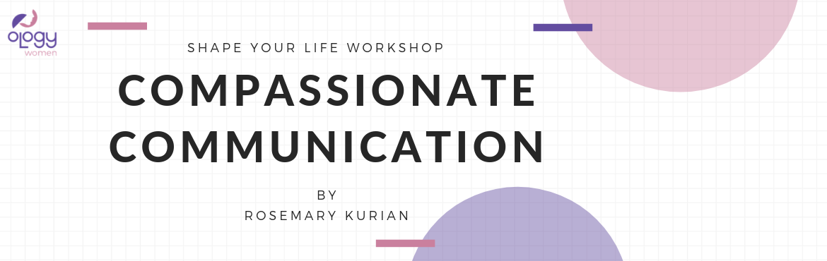 Book Online Tickets for Compassionate Communication Workshop For, Chennai. Have you often felt invisible and ignored?Do you find that your ideas are unheard or misunderstood? Are you that person who\'s never asked for an opinion? Well then, time to change all that with the OlogyWomenSeries workshop on Compassionate Communic