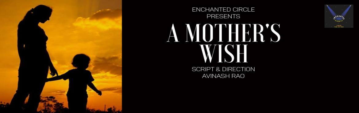Book Online Tickets for A Mothers Wish, Bengaluru.   Are children investments that pay us back some day? What price are we willing to pay to chase our dreams, and make them come true? Come join us for A Mother's wish, a touching, heart-warming story of a mother and son, and a father and da
