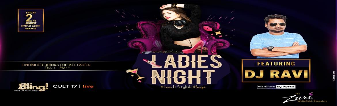 Book Online Tickets for Ladies Night Ft.Dj Ravi, Bengaluru. Put on your most stylish outfits for the amazing ladies Night as this looks to be a top-notch night in Bangalore. This looks to be an amazing opportunity for all those who love partying like there is no tomorrow. Spinning the top Bollywoodchart
