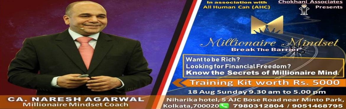 Book Online Tickets for MILLIONAIRE MINDSET, Kolkata. Naresh Agarwal is a Chartered accountant and an alumnus IIM Calcutta with 25 years of domain expertise. He has been conducting seminars and workshops to elevate people and organizations to reach their peak performance and unlock the hidden potential.