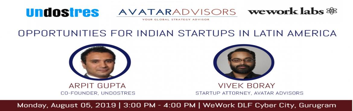 Book Online Tickets for Opportunities for Indian startups in Lat, Gurugram. Arpit Gupta, Co-Founder of UnDosTres, and Vivek Boray, Partner at Avatar Advisors, will join us on Monday, August 5th, 2019 at 3 pm at WeWork, DLF Cyber City, Gurgaon to discuss the business/entrepreneurial landscape in Latin America, and oppor