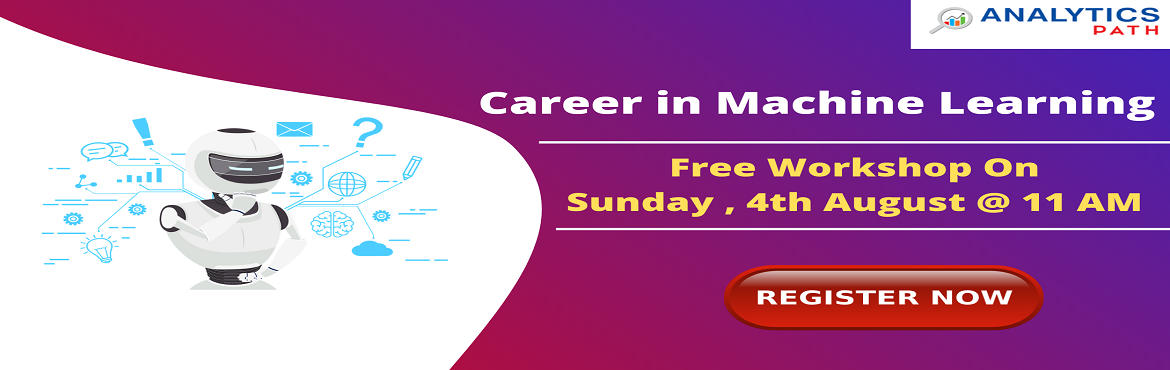 Book Online Tickets for  Aiming At Career In Machine Learning? J, Hyderabad. Aiming At Career In Machine Learning? Join Analytics Path Free Machine Learning Workshop On 4th August, 11 AM, Hyderabad. About The Workshop: With the view of elevating the ongoing demand for the certified Machine Learning experts across the IT &