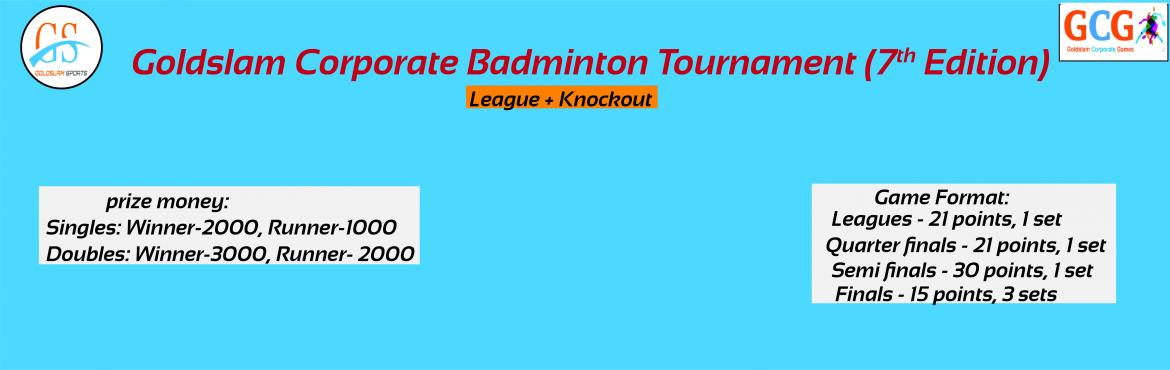 Book Online Tickets for Goldslam Corporate Badminton Tournament(, Hyderabad.  League cum Knockout tournament. (Minimum 2 matches for everyone). After receiving the required entries, player registrations will be closed. Players should carry their Company ID card. All participants must be above the age of 18. College stude