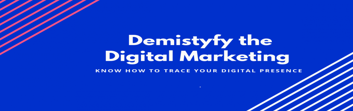 Book Online Tickets for Demystifying Digital Marketing , Pune.