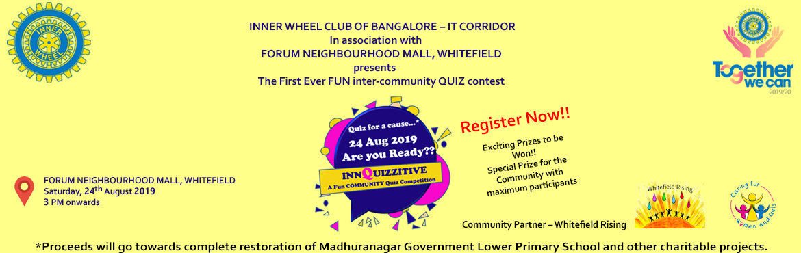 Book Online Tickets for INNQUIZZITIVE - An Inter-Community quiz , Bangalore. INNQUIZZITIVE - An Inter-Community quiz contest organized by Inner Wheel Club of Bangalore IT CORRIDOR which will be held at Atrium, Forum Neighbourhood Mall, Whitefield, Bengaluru.All proceeds to go towards the restoration of Madhuranagar Gove