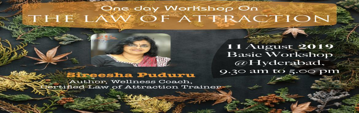 Book Online Tickets for Law of Attraction Basic Workshop - Siree, Hyderabad. Pleased to announce the Law of Attraction transformational Workshop in Hyderabad! Change the way you look at things and look at life, and begin to USE the Law of Attraction, the most powerful law in the universe to your advantage. In this works