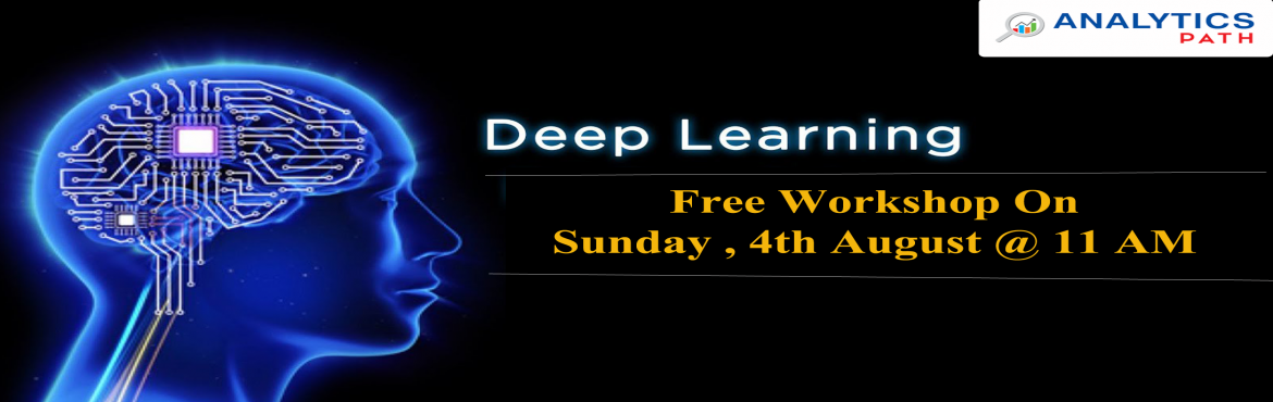 Book Online Tickets for Enroll For Free Workshop On Deep Learnin, Hyderabad. Enroll For Free Workshop On Deep Learning Training At Analytics Path Scheduled On 4th August @ 11 AM In Hyderabad. About The Event:  Deep Learning which is a subset of Machine Learning & Artificial Intelligence has gathered a lot of attention ove