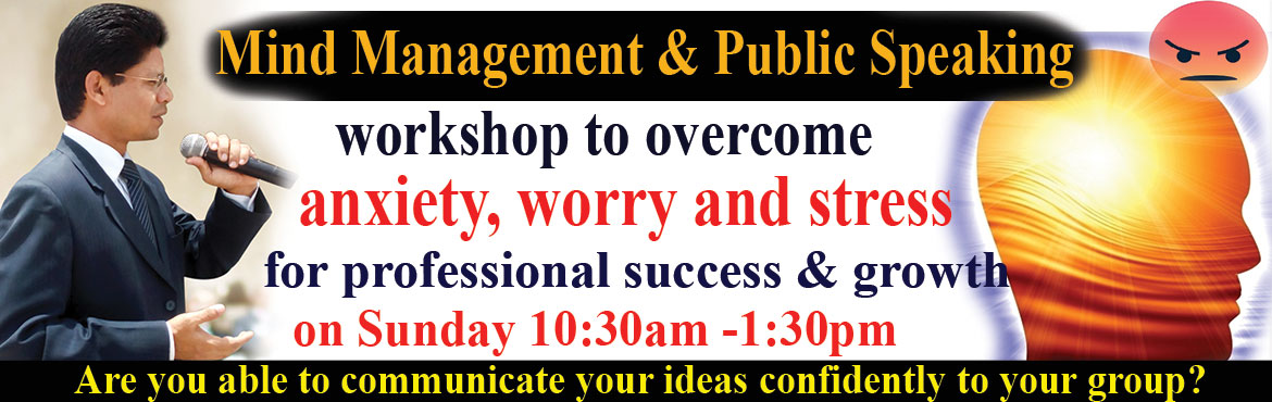 Book Online Tickets for Mind Management and Public Speaking work, Hyderabad. Mind Management and Public Speaking workshop to overcome anxiety, worry and stress for professional growth. Public speaking is a common source of stress for everyone, but thebest way to develop oneself. To overcome stage fear anddevelop c