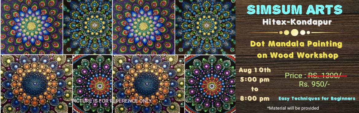 Book Online Tickets for Dot Mandala Painting on Wood Workshop, Hyderabad. SimSum Arts Gallery and Studio is conducting Dot Mandala Painting on Wood Workshop. Register and join us to learn the different painting techniques of this ritual geometric configuration of symbols and that too on wood, its detailing, and much