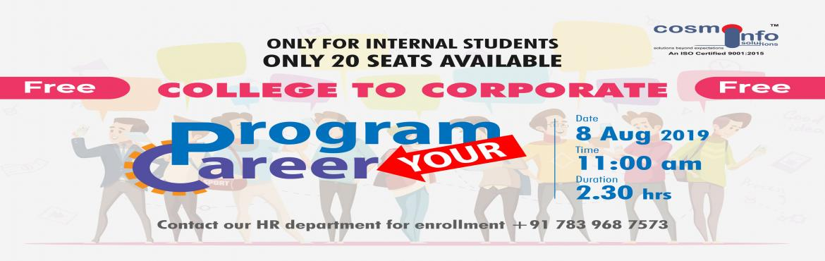 Book Online Tickets for Session-I College to Corporate, Lucknow.  Good times are coming for the students of Lucknow. #Cosmo_Info_Solutions is providing Career Program Session in Lucknow on 8th August on Career Program.Pay a visit to our head office in Lucknow for the registration. Providing detail information