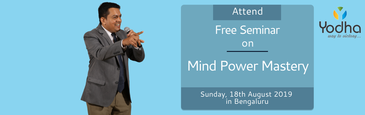 Book Online Tickets for Mind Power Mastery - Free Seminar, Bengaluru. Whatever a human mind can conceive and believe. It can achieve... Not convinced? Continue Reading... Every person is born to be successful and happy. Failure, unhappiness and mental unrest are produced by negative thinking and dis-empowering, beliefs