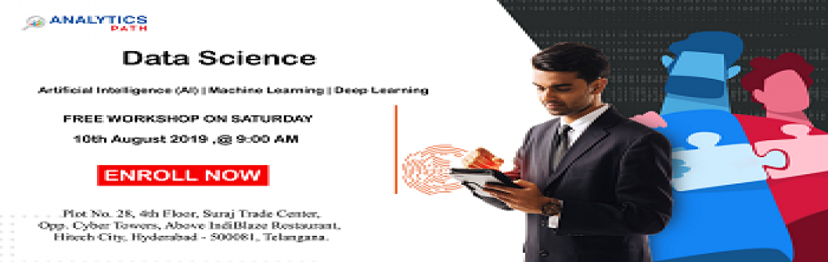 Book Online Tickets for Register For Data Science Free Workshop-, Hyderabad. Register For Data Science Free Workshop-A Sneak Preview To Career In Data Science By Experts At Analytics Path, 10th Aug, 9 AM, Hyderabad. About The Event: Interested in securing your career in the leading analytics technology of Data Science? If so