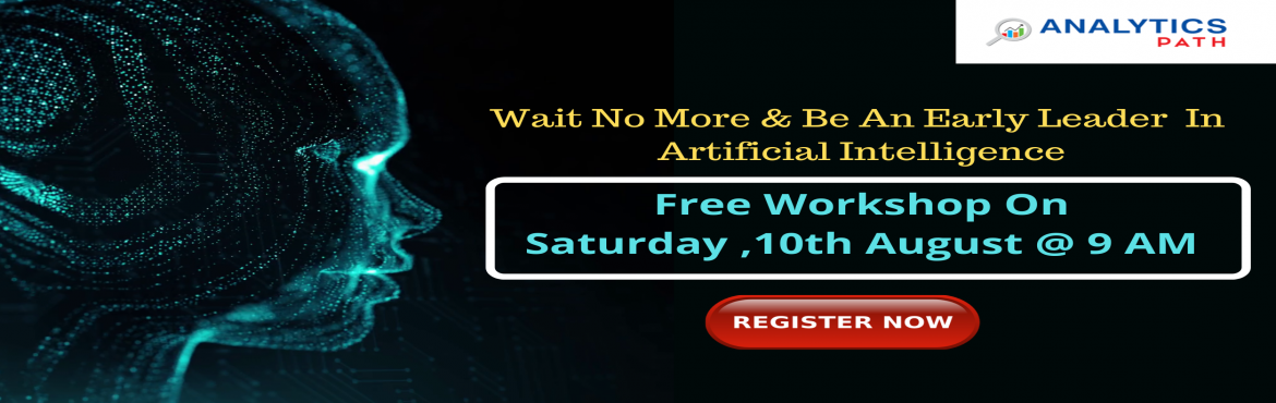 Book Online Tickets for Attend Free Artificial Intelligence Work, Hyderabad.  Attend Free Artificial Intelligence Workshop On Saturday, 10th August @ 9 AM   About this Event    Avail The Benefits Of The Revolutionary Career Profession Of Artificial Intelligence With Analytics Path Free Artificial Intelligence Worksh