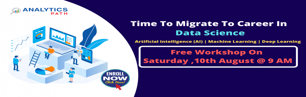 Book Online Tickets for Attend Free Workshop On Data Science Tra, Hyderabad. Attend Free Workshop On Data Science Training-Ace Your Analytics Skills With Experts Guidance At Analytics Path On Saturday, 10th August @ 9 AM About the Event  Data Scientist is the sexiest job of the 21st century with incredible salary packages and