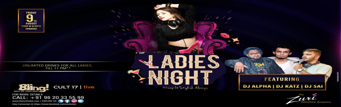 Book Online Tickets for Ladies Night Ft Dj Alpha Dj Sai  Dj Katz, Bengaluru. Put on your most stylish outfits for the amazing ladies Night as this looks to be a top-notch night in Bangalore. This looks to be an amazing opportunity for all those who love partying like there is no tomorrow. Spinning the top Bollywood chart