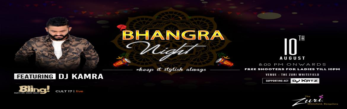 Book Online Tickets for Bhangra Night Ft. Dj Kamra, Bengaluru. Saturday Bhangra Night @ Bling with Dj Kamra & Dj Katz. Get ready to dance to the tunes of some all-time classic numbers on Saturday 8pm onwards with the most amazing DJ! We got an amazing night ahead; its Goanna be proper Desi punjabi tunes all