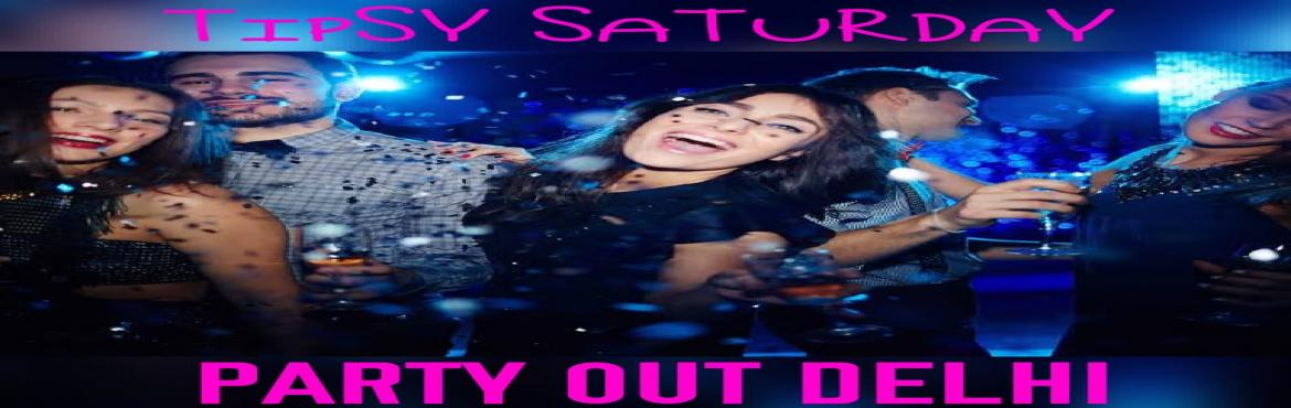 Book Online Tickets for Tipsy Saturday By Party Out Delhi, New Delhi. Tipsy Saturday By Party Out DelhiAfter Super Rocking Frenzy Festival : The Friendship Day Bash, Party Out Delhi Brings You \