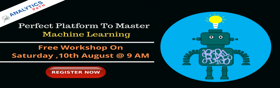 Book Online Tickets for Attend Free Workshop On Machine Learning, Hyderabad. Attend Free Workshop On Machine Learning Supervised By Industry Veterans At Analytics Path Scheduled On Saturday 10th August, at 9 AM., Hyderabad. About The Workshop-  Data Scientists are among the most reputed and in-demand professionals in the pres