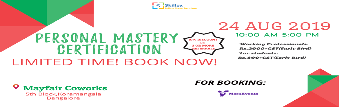 Book Online Tickets for Personal Mastery Certification 4, Bengaluru. Hi Folks,      We're really excited to inform you that we are conducting a one day workshop in Bangalore on Personal Mastery Certification on Sat, 24 August 2019. You are invited to attend the same.   The workshop will include