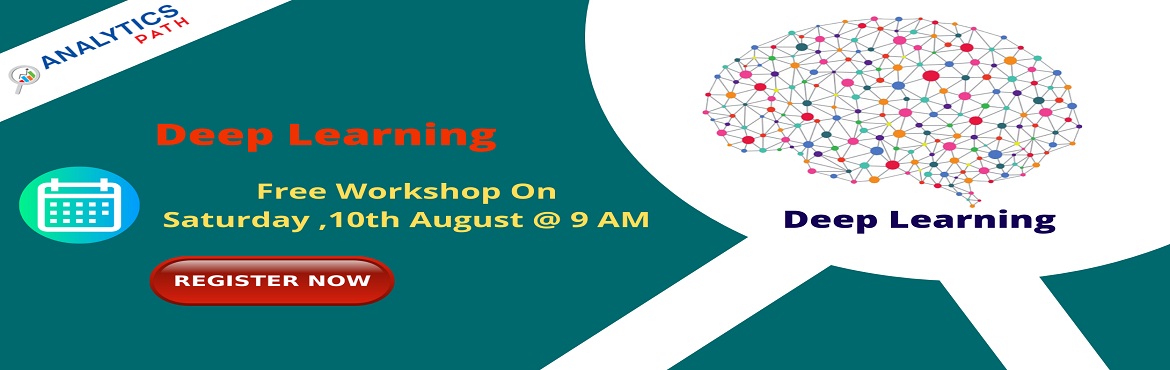 Book Online Tickets for Time To Register For Deep Learning Train, Hyderabad. Time To Register For Deep Learning Training Free Workshop On 10th Aug, 9 AM, Hyderabad By Analytics Path About The Event:  Deep learning is one of the most crucial aspect of Artificial intelligence and various machine learning technologies. Experts w