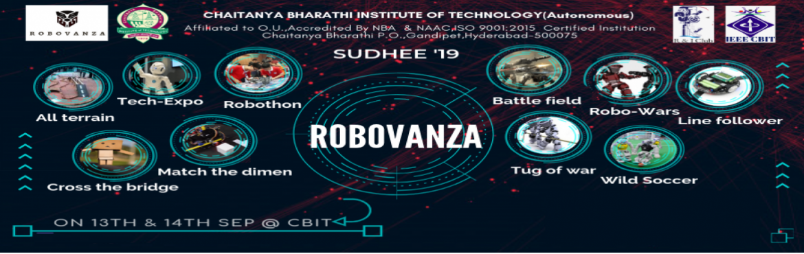 Book Online Tickets for Robovanza 2k19, Hyderabad. Greetings! We are excited to announce that the Robotics and Innovation club and IEEE, CBIT are back with yet another chapter of the robotics fest, ROBOVANZA 2K19 on September 13th and 14th!   The fest will be jam-packed with cut-throat competiti