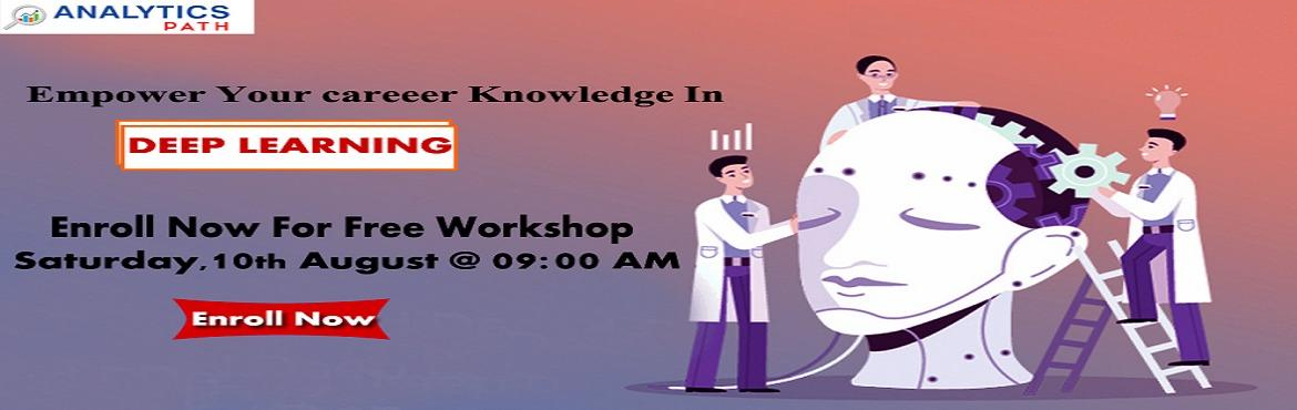 Book Online Tickets for Its Time To Begin Enrolling For The Free, Hyderabad.  Its Time To Begin Enrolling For The Free Workshop On Deep Learning Training By Analytics Path Scheduled On 10th Of Aug, 9 AM, Hyderabad About The Event:  Deep Learning Training In Hyderabad at the Analytics Path is considered to be the best acr