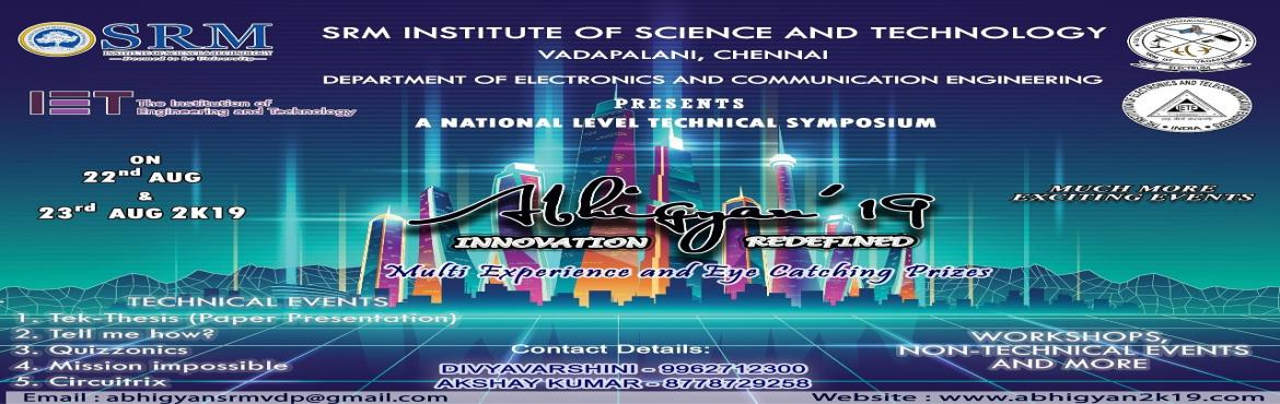 Book Online Tickets for abhigyan2k19, Chennai.   ABHIGYAN is a national level technical symposium organized by the ECE department. This technical symposium of SRM unleashes latent knowledge and celebrates creativity and expertise in electronics. The 8th Edition of ABHIGYAN, Ab