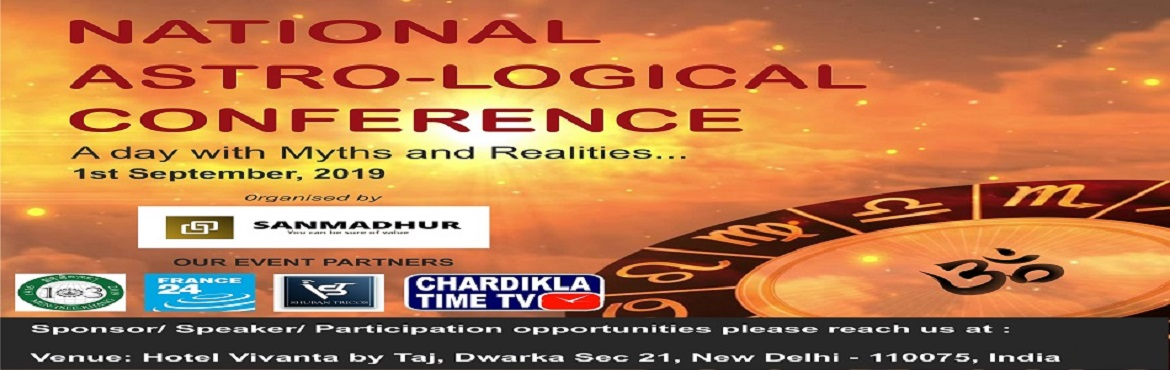 Book Online Tickets for National Astro-Logical Conference, New Delhi. National Astro-Logical Conference | www.sanmadhurevents.com a day with myths and realities | 1st Sep 2019 | Vivanta by Taj, Sec 21, Dwarka, New Delhi The Conference will lay emphasis on the myths and realities in today's modern and scientifical
