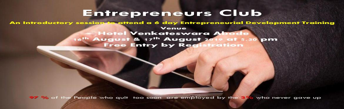 Book Online Tickets for Entrepreneurial Development Training-   , Hyderabad. 6 Days Training on Entrepreneurial Development by ENTREPRENEURS CLUB- Winners of 21st Centuary    Who can attend this Training ? Aspiring youth who wants to become an Entrepreneur and looking for an opportunity to enhance their sk