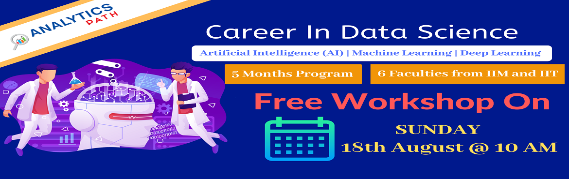 Book Online Tickets for Attend Free Data Science Workshop To Kic, Hyderabad. Attend Free Data Science Workshop To Kick Start Your Dream Career In 2019-By Analytics Path On 18th Sept, 10 AM, Hyderabad. About The Workshop: Data science is a multifaceted field used to gain insights from complex data. This domain helps to get a d