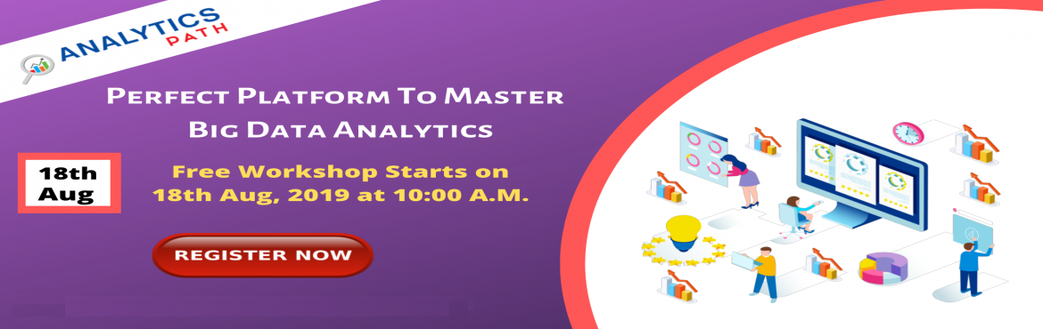 Book Online Tickets for Free Big Data Analytics Workshop Session, Hyderabad. Attend For the Free Big Data Analytics Workshop Session& Interact With Professional Experts at Analytics Path on Sunday, 18th August 10:00 AM, Hyderabad Enroll For the Free Workshop Session on Big Data Analytics by Domain Professionals At Analyti