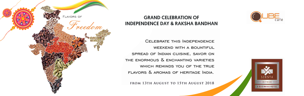 Book Online Tickets for GRAND CELEBRATION OF INDEPENDENCE DAY AN, Hyderabad.   It is time to savour the diversity of most authentic Indian Cuisines as Siesta Hitech is celebrating Independence Day & Raksha Bandhan at Qube Cafe on 15th Aug 2019.Celebrate this Independence weekend with a bountiful spread of Indian cuis