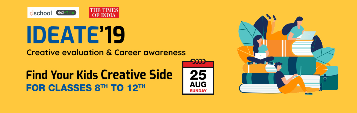 Book Online Tickets for Times Ideate - Creative Career choices, Chennai. Ideate'19 - An Awareness program on 'thinking' & creative career choices. dschool and ed-trix together organize an exclusive non-profit awareness program on thinking and creative career education for the school students at