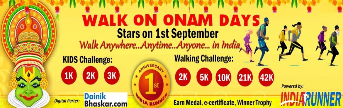 Book Online Tickets for Walk on Onam Days Starts on Ist Septembe, Bengaluru. Walk on Onam Days Starts on Ist September 2019.   PAY only 300 to Get Medal/Certificate/Trophy and FREE T-shirt(Quarter Challenge participants) September Running Challenge 2019:   Run Challenge: One Day Run Challenge 10K
