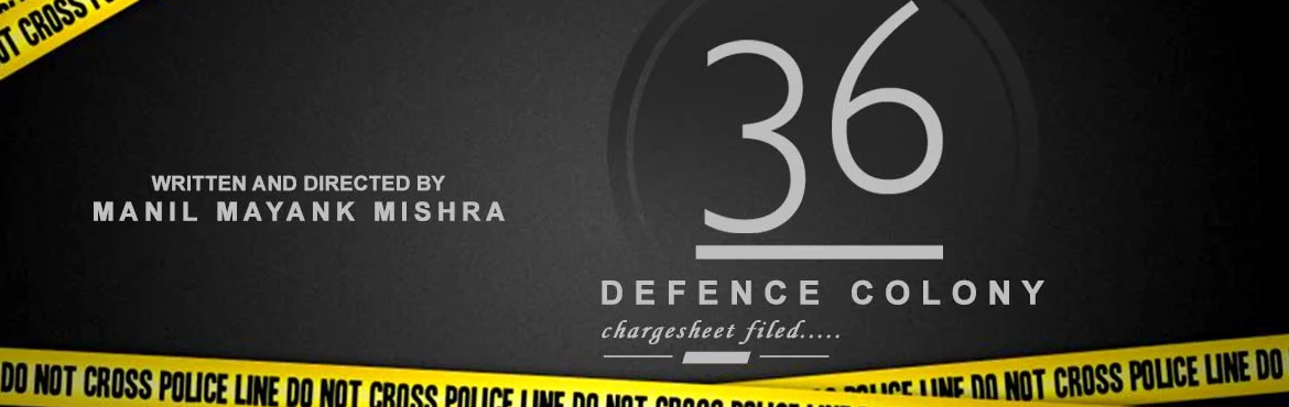 Book Online Tickets for 36 Defence Colony, New Delhi.                     36 Defence Colony is the story of Delhi. It's about that grey side of the city which speaks about the relationship between power, preservation and pleasure. Its also an ode to the duty bound Police officers of Delhi Pol