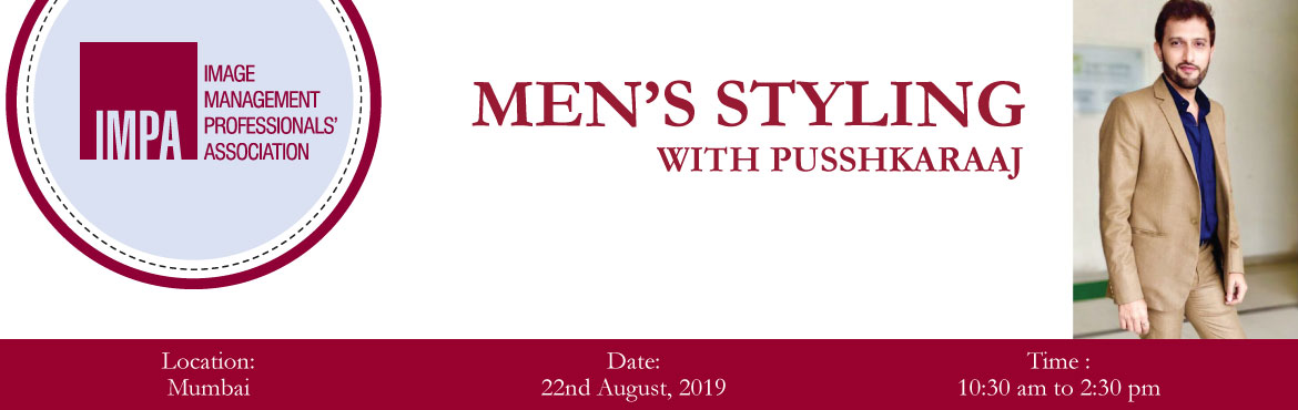 Book Online Tickets for Mens Styling, Mumbai. ABOUT Pusshkaraaj Pusshkaraaj is the Founder and CEO of The Image Wearhouse and brings over 15+ years of successful experience in the service and fashion industry. He is a certified Dale Carnegie facilitator and an Internationally certified Image Man