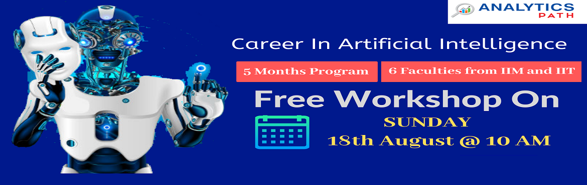 Book Online Tickets for Register For Free Workshop On AI To Inte, Hyderabad. Register For Free Workshop On AI To Interact With Analytics Experts From IIT & IIM, By Analytics Path On 18th Aug, 10 AM, Hyderabad. About The Event- Get the chance to interact with the Artificial Intelligence industry experts from IIT & IIM