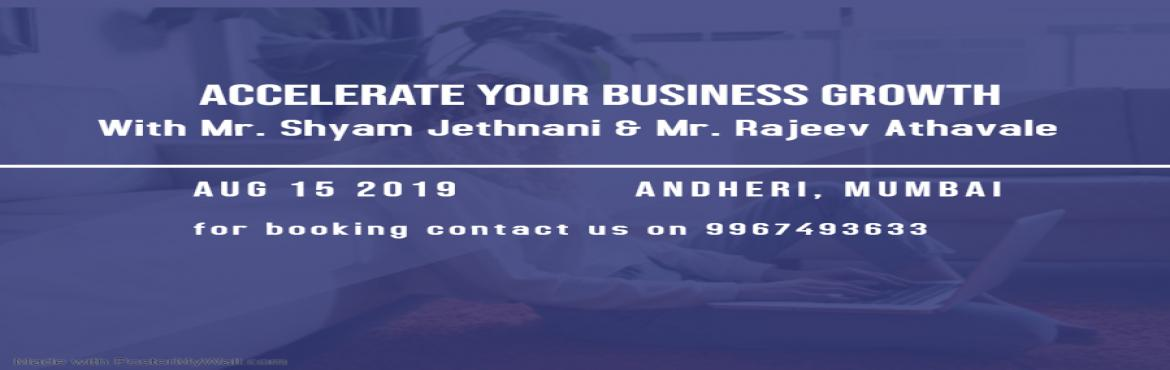 Book Online Tickets for Accelerate your Business growth, Mumbai. Accelerate your Business growth – An Exclusive workshop with Mr. Shyam Jethnani and Mr. Rajeev Athavale. Grab a coffee and a bite, and take your seats for an insightful, interactive session that we guarantee will give you at least one idea to t