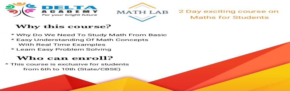 Book Online Tickets for 2 days exciting event on Maths for Stude, Bengaluru. 2 days exciting event on Maths for Students MATH LAB @ Delta AcademyEnter the world of Maths with real experience This event includes - Certificate of completion- Student Kit- Handouts provided- T-Shirt for all Participants Registration Fees is Rs 50