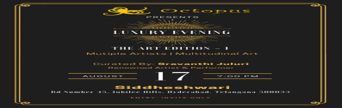 Book Online Tickets for The Divine Duality, Hyderabad. Luxury Evening The Art Edition IAn art initiative by Octopus Group to create a platform for upcoming artist from the city of Hyderabad .Curated by Sravanthi JuluriFeatured artist :Koeli Mukherjee Schita SharmaAraswatiMaya Nelluri Farzona Khanoon Venu