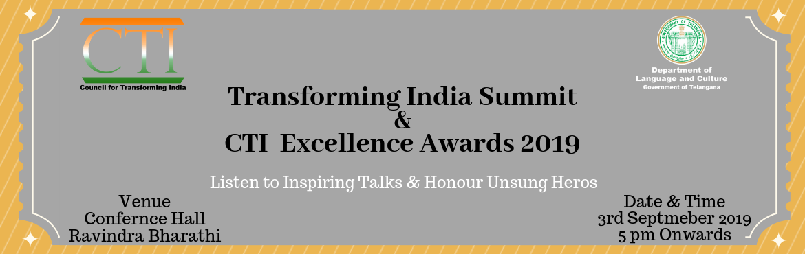 Book Online Tickets for Transforming India Summit and CTI Excell, Hyderabad. Council for Transforming India (CTI) and Department of Language and Culture, Government of Telangana presents Transforming India Summit and CTI Excellence Awards 2019 where innovative ideas and thoughts on Youth Empowerment and Transforming India wil