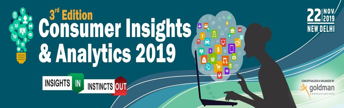 Book Online Tickets for 3rd Consumer Insights and Analytics Summ, New Delhi. 3rd Edition of Consumer Insights & Analytics Summit 2019 is getting together leading thinkers and business drivers together to share notes at an event exploring the frontiers of marketing strategy, consumer choice, product innovation and analytic