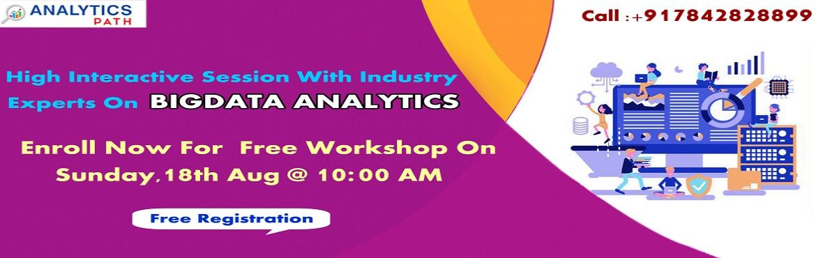 Book Online Tickets for Grab the opportunity of enhancing your B, Hyderabad.   Attend Free Workshop On Big Data Analytics To Begin Your Journey In Analytics-By Qualified Experts At Analytics Path On 18th Aug, 10 AM, Hyd About The Event: Analytics Path which is one among the best success rated institute for job oriented B