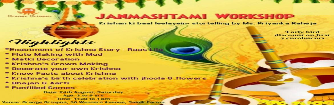 Book Online Tickets for Janmashtami Special Workshop, New Delhi. Let\'s celebrate Janmashtami with full enthusiasm and zeal with the fun filled activities and exciting activities like story telling , decorating mukut, matki decoration and much more awaiting for your child only at Orange Octopus on 24th August, Sat