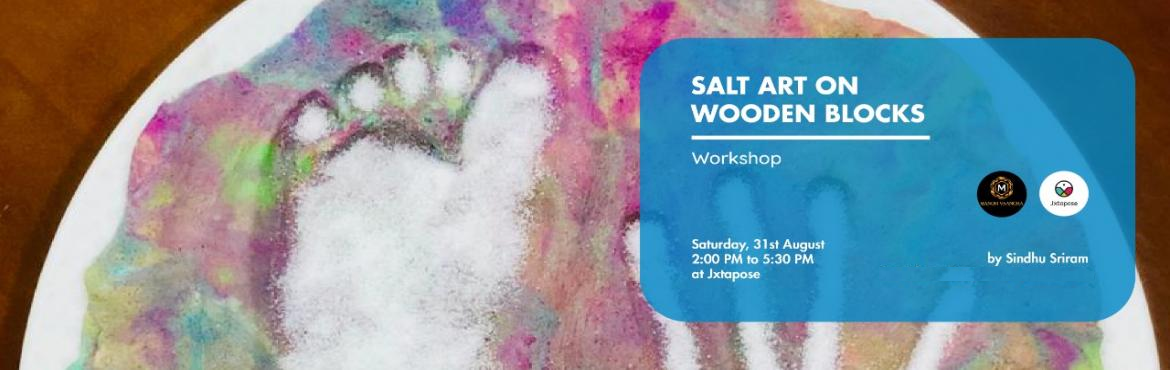 Book Online Tickets for Salt Art on wooden Blocks, Hyderabad. SALT ART ON WOODEN BLOCKS By SINDHU SRIRAM .   There are many ways to have fun with colors. Organic colors can bring the best of your skills out on any canvas. Add in action painting on tree wood blocks using salt techniques and you have a fun sessio