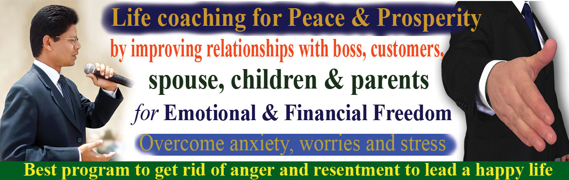 Book Online Tickets for Life coaching for Peace and Prosperity, Hyderabad. Life coaching for Peace and Prosperity by improving relationship with Boss, Colleagues, Customers, spouse, children & parents. Best program to get rid of anger and resentment to lead a happy life.The truth is that you are information