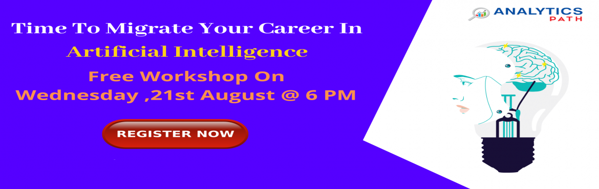 Book Online Tickets for Attend Free Artificial Intelligence Work, Hyderabad. Attend Free Artificial Intelligence Workshop On Wednesday, 21st August @ 6 PM at Analytics Path Scheduled By Experts Form Industry. About the Event  It is a well-known fact the present process of global digitization has made Artificial Intelligence b