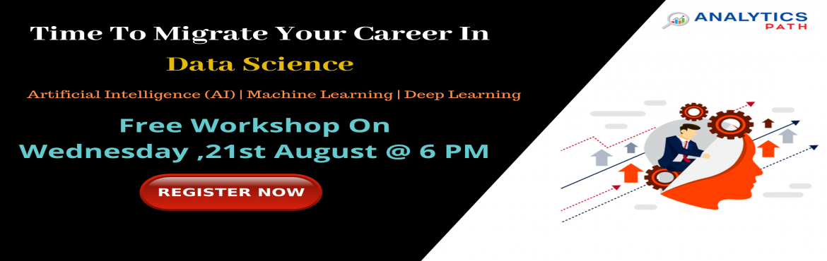 Book Online Tickets for Attend Free Workshop On Data Science Tra, Hyderabad. Attend Free Workshop On Data Science Training-Ace Your Analytics Skills With Experts Guidance At Analytics Path On Wednesday, 21st Aug @ 6 PM About the Event  Data Scientist is the sexiest job of the 21st century with incredible salary packages and e